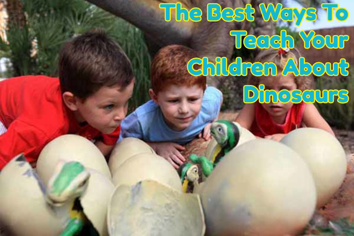 The Best Ways To Teach Your Children About Dinosaurs