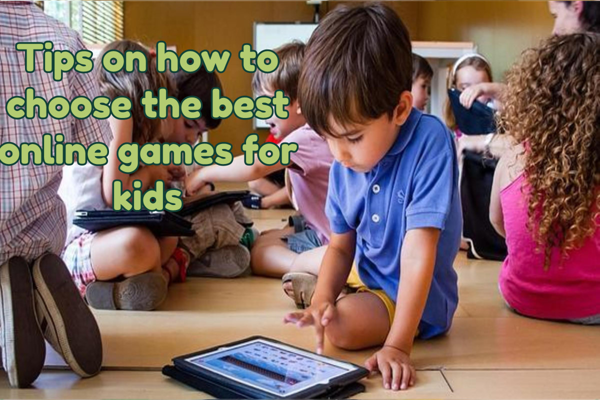 Tips on how to choose the best online games for kids